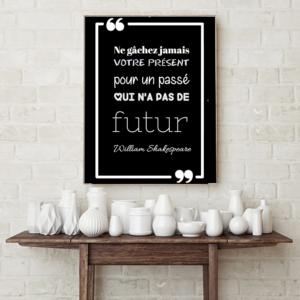 """tableau ou poster personnalisé citation W. Shakespeare """"votre présent'"""