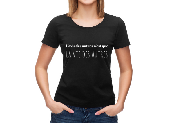 t-shirt personnalisé femme citation -l'avis des gens